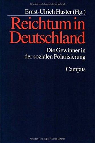 Reichtum in Deutschland. Die Gewinner in der sozialen Polarisierung. - Huster, Ernst-Ulrich. Herausgeber.