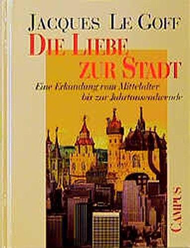 9783593360676: Die Liebe zur Stadt. Eine Erkundung vom Mittelalter bis zur Jahrtausendwende