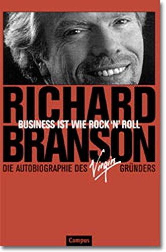 Business ist wie Rock'n'Roll. Die Autobiographie des Virgin- Gründers. (9783593361697) by Richard Branson