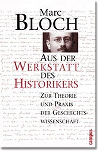 Aus der Werkstatt des Historikers. Zur Theorie und Praxis der Geschichtswissenschaft. (3593362791) by Bloch, Marc
