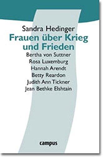 Frauen über Krieg und Frieden. Bertha von Suttner, Rosa Luxemburg, Hannah Arendt, Betty ...