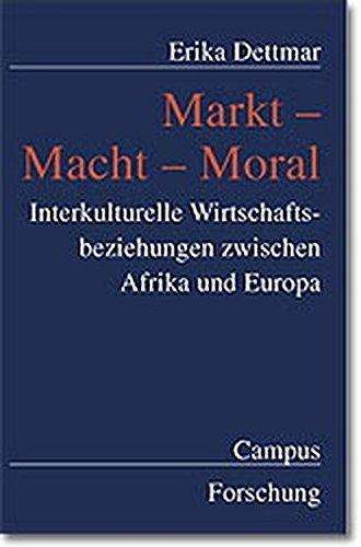9783593365015: Markt - Macht - Moral: Interkulturelle Wirtschaftsbeziehungen zwischen Afrika und Europa (Campus Forschung)