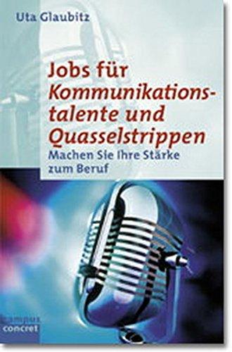Jobs für Kommunikationstalente und Quasselstrippen: Machen Sie: Uta Glaubitz (Autor)