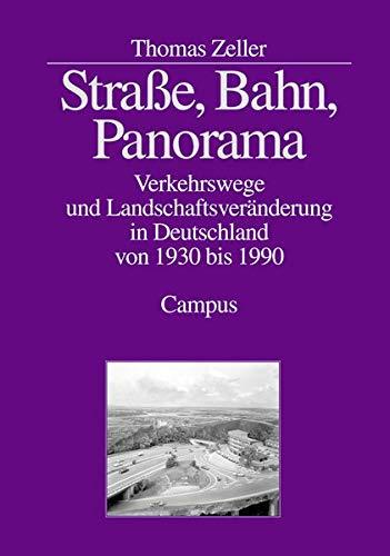 Straße, Bahn, Panorama: Verkehrswege und Landschaftsveränderung in Deutschland von 1930 - 1990 (...