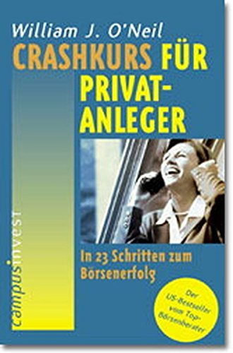 Crashkurs für Privatanleger. In 23 Schritten zum Börsenerfolg. (3593366614) by ONeil, William J.; Haas, Jan W.