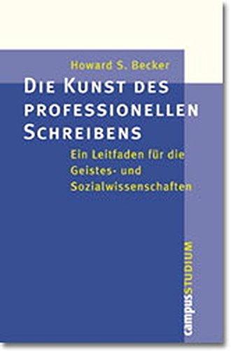 Die Kunst des professionellen Schreibens. Ein Leitfaden für die Geistes- und Sozialwissenschaften. (9783593367101) by Howard S. Becker