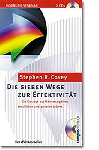 Die sieben Wege zur Effektivität: Ein Konzept zur Meisterung Ihres beruflichen und privaten ...