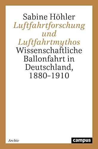 9783593368405: Luftfahrtforschung und Luftfahrtmythos. Wissenschaftliche Ballonfahrt in Deutschland, 1880 - 1910.