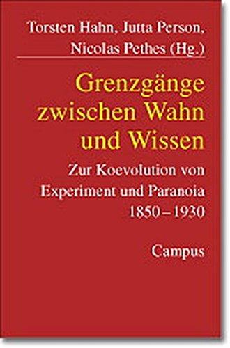 Grenzgänge zwischen Wahn und Wissen: Zur Koevolution von Experiment und Paranoia 1850-1910 von ...