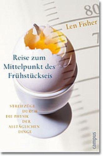9783593371931: REISE ZUM MITTELPUNKT DES FRüHSTüCKSEIS. STREIFZüGE DURCH DIE PHYSIK DER ALLTäGLICHEN DINGE.