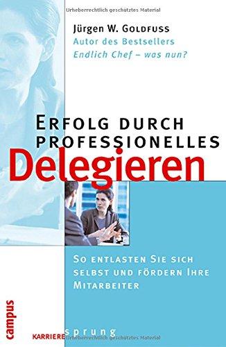 9783593372105: Erfolg durch professionelles Delegieren: So entlasten Sie sich selbst und fördern Ihre Mitarbeiter