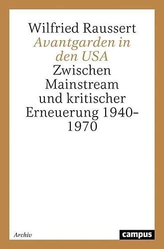 Avantgarden in den USA: Zwischen Mainstream und kritischer Erneuerung 1940-1970 Nordamerikastudien ...