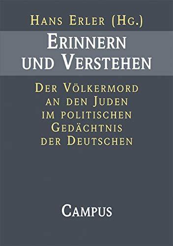 9783593373614: Erinnern und Verstehen: Der Völkermord an den Juden im politischen Gedächtnis der Deutschen