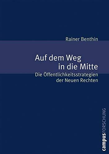 Auf dem Weg in die Mitte: Die Öffentlichkeitsstrategien der Neuen Rechten (Paperback): Rainer ...