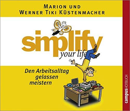 Simplify your life - Den Arbeitsalltag gelassen meistern. CD (_AV): K�stenmacher, Werner Tiki/K�...