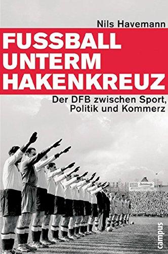 9783593379067: Fußball unterm Hakenkreuz: Der DFB zwischen Sport, Politik und Kommerz