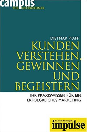 9783593379517: Kunden verstehen, gewinnen und begeistern: Ihr Praxiswissen f�r ein erfolgreiches Marketing