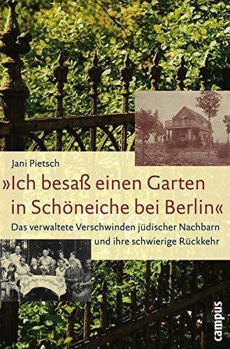 9783593380278: »Ich besaß einen Garten in Schöneiche bei Berlin«: Das verwaltete Verschwinden jüdischer Nachbarn und ihre schwierige Rückkehr