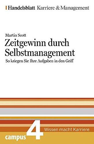 Zeitgewinn durch Selbstmanagement. Handelsblatt Karriere und Management Bd.4 von Martin Scott, ...
