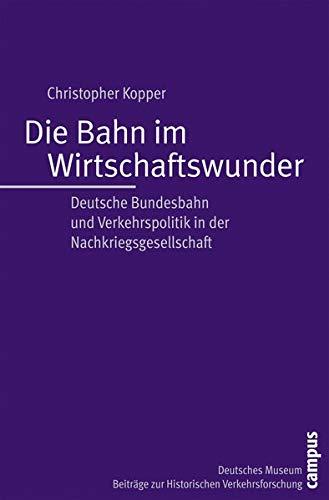 9783593383286: Die Bahn im Wirtschaftswunder: Deutsche Bundesbahn und Verkehrspolitik in der Nachkriegsgesellschaft