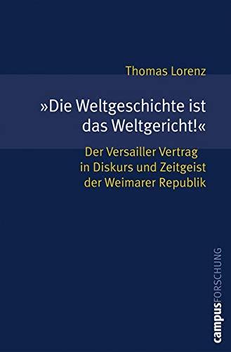9783593383323: »Die Weltgeschichte ist das Weltgericht!«: Der Versailler Vertrag in Diskurs und Zeitgeist der Weimarer Republik