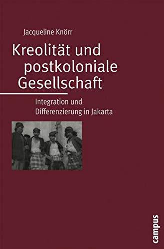 Kreolität und postkoloniale Gesellschaft: Integration und Differenzierung: Jacqueline Knörr