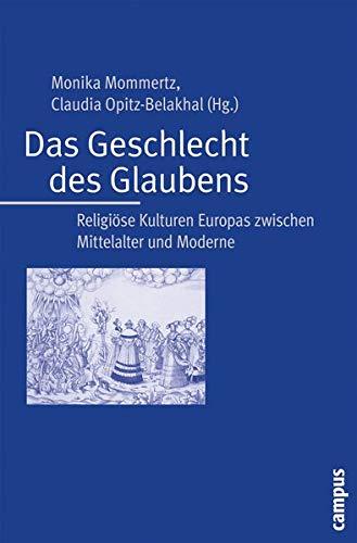 9783593384504: Das Geschlecht des Glaubens: Religi�se Kulturen Europas zwischen Mittelalter und Moderne