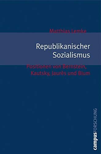 9783593386003: Republikanischer Sozialismus: Positionen von Bernstein, Kautsky, Jaur�s und Blum