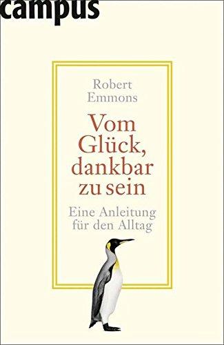 Vom Glück, dankbar zu sein: Eine Anleitung: Emmons, Robert D.