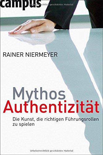 9783593386539: Mythos Authentizität: Die Kunst, die richtigen Führungsrollen zu spielen