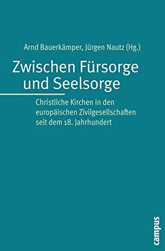 9783593390116: Zwischen Fürsorge und Seelsorge: Christliche Kirchen in den europäischen Zivilgesellschaften seit dem 18. Jahrhundert