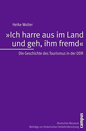 """""""Ich harre aus im Land und geh, ihm fremd"""": Die Geschichte des Tourismus in der DDR (..."""