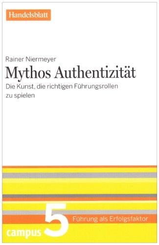 9783593392585: Mythos Authentizität - Handelsblatt 5: Die Kunst, die richtigen Führungsrollen zu spielen