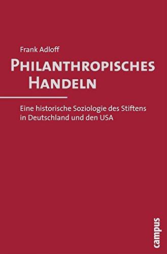 9783593392653: Philanthropisches Handeln: Eine historische Soziologie des Stiftens in Deutschland und den USA