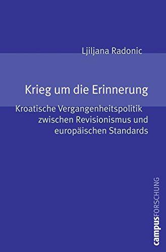 Krieg um die Erinnerung: Kroatische Vergangenheitspolitik zwischen Revisionismus und europäischen ...