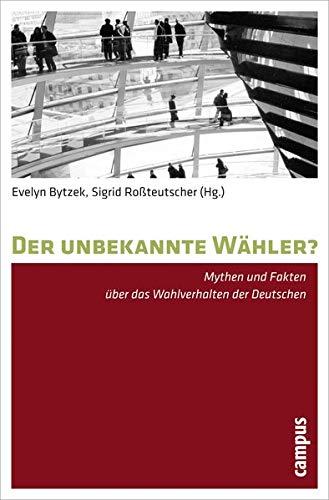 9783593393827: Der unbekannte W�hler?: Mythen und Fakten �ber das Wahlverhalten der Deutschen