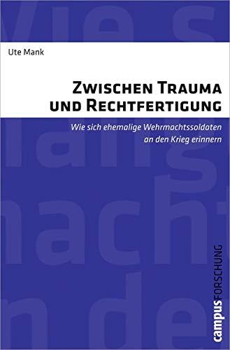 9783593394138: Zwischen Trauma und Rechtfertigung: Wie sich ehemalige Wehrmachtssoldaten an den Krieg erinnern