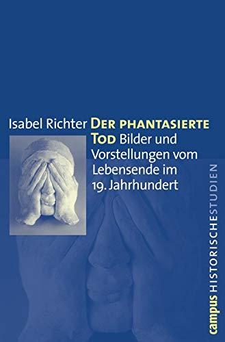 9783593394244: Der phantasierte Tod: Bilder und Vorstellungen vom Lebensende im 19. Jahrhundert (Campus Historische Studien)