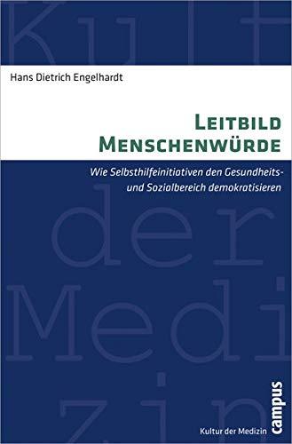 Leitbild Menschenwurde: Wie Selbsthilfeinitiativen den Gesundheits- und: Hans Dietrich Engelhardt