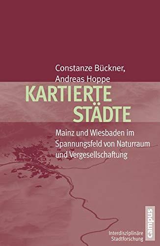 9783593395739: Kartierte Städte: Mainz und Wiesbaden im Spannungsfeld von Naturraum und Vergesellschaftung