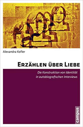 9783593395937: Erzählen über Liebe: Die Konstruktion von Identität in autobiografischen Interviews