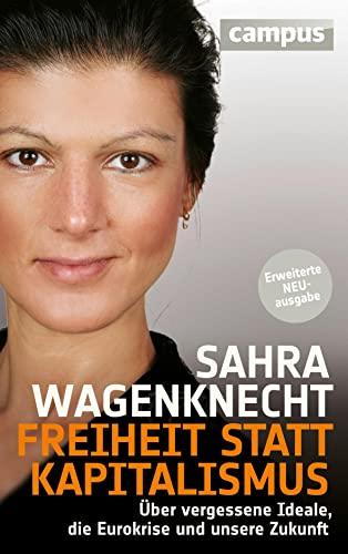 9783593397313: Freiheit statt Kapitalismus: Über vergessene Ideale, die Eurokrise und unsere Zukunft