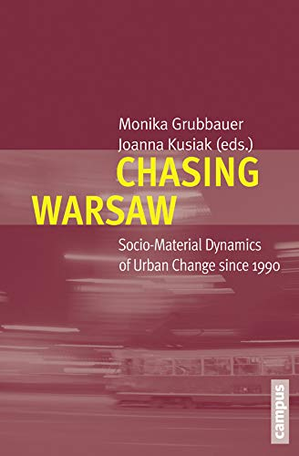 Chasing Warsaw - Socio-Material Dynamics of Urban Change since 1990: Grubbauer, Monika