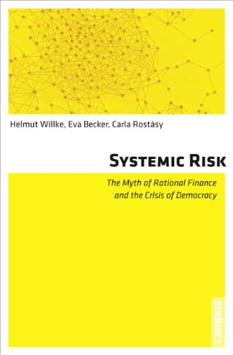 Systemic Risk: The Myth of Rational Finance and the Crisis of Democracy: Willke, Helmut; Becker, ...