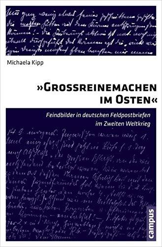"""""""Großreinemachen im Osten"""". Feindbilder in deutschen Feldpostbriefen im Zweiten ..."""