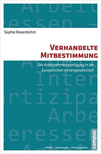 Verhandelte Mitbestimmung: Die Arbeitnehmerbeteiligung in der Europäischen Aktiengesellschaft (...