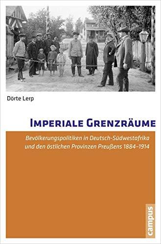 9783593503103: Imperiale Grenzr�ume: Bev�lkerungspolitiken in Deutsch-S�dwestafrika und den �stlichen Provinzen Preu�ens 1884-1914