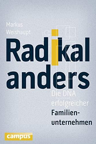 Radikal anders: Die DNA erfolgreicher Familienunternehmen: Markus Weishaupt