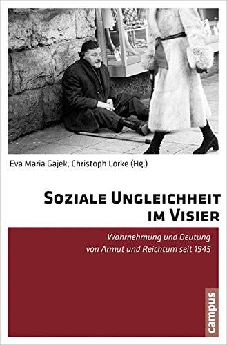 9783593504728: Soziale Ungleichheit im Visier: Wahrnehmung und Deutung von Armut und Reichtum seit 1945