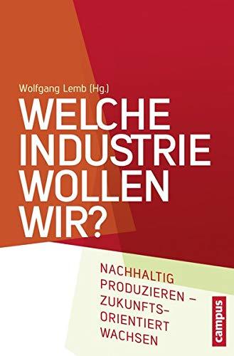 9783593504735: Welche Industrie wollen wir?: Nachhaltig produzieren - zukunftsorientiert wachsen